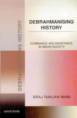 Debhrahmanising History: Dominance & Resistance in Indian Society