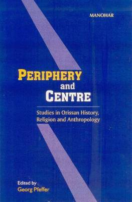 Periphery and Centre: Studies in Orissan History, Religion and Anthropology