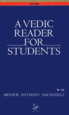 A Vedic Reader for Students: Containing Thirty Hymns of the Rigveda in the Original Samhita and Pada Texts, with Transliteration, Translation, Explanatory Notes, Introduction, Vocabulary