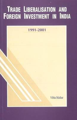 Trade Liberalisation & Foreign Investment in India: 1991-2001