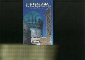 Central Asia: The Great Game Replayed: An Indian Perspective