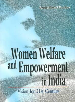 Women Welfare & Empowerment in India: Vision for 21st Century