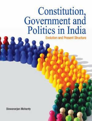 Constitution, Government & Politics in India: Evolution & Present Structure