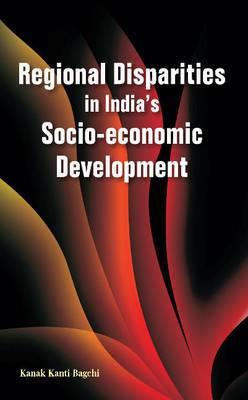 Regional Disparities in India's Socio-Economic Development