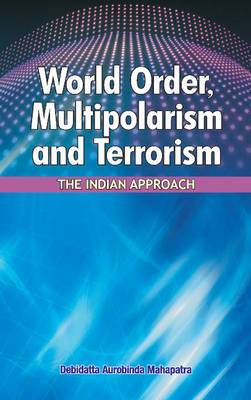 World Order, Multipolarism & Terrorism: The Indian Approach
