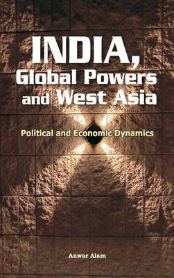 India, Global Powers & West Asia: Political & Economic Dynamics