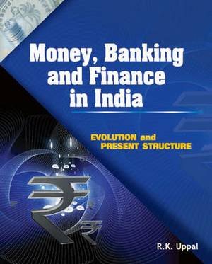 Money, Banking & Finance in India: Evolution & Present Structure
