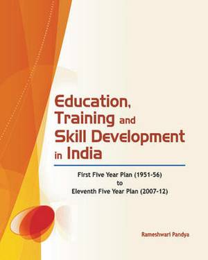 Education, Training & Skill Development in India: First Five Year Plan (1951-56) to Eleventh Five Year Plan (2007-12)
