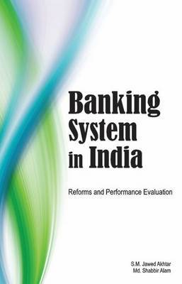 Banking System in India: Reforms & Performance Evaluation