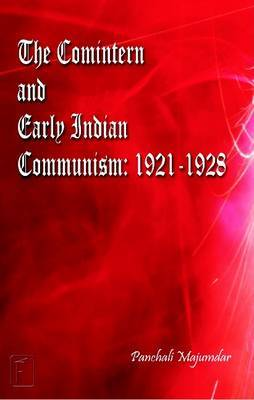 Comintern & Early Indian Communism: 1921-1928