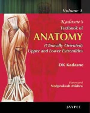 Kadasne's Textbook of Anatomy (clinically Oriented Upper and Lower Extremities): Volume 1