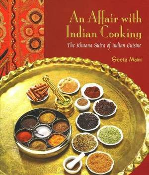 Affair with Indian Cooking: The Khaana Sutra of Indian Cuisine