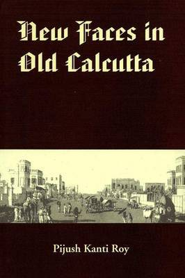 New Faces in Old Calcutta: All About the Chinese, the Armenians, the Jews, the Anglo-Indians, the Portuguese, the Greeks, the Germans and a Russian