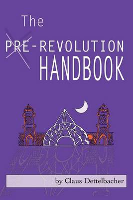 The Pre-Revolution Handbook: Hidden Hands Behind the New World Order & How Non-violent Constitutional Movements Could Transform Collapse into Rising Freedom & Real Change