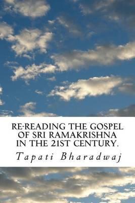 Re-Reading the Gospel of Sri Ramakrishna in the 21st Century.