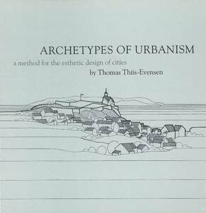 Archetypes of Urbanism: A Method for the Esthethic Design of Cities