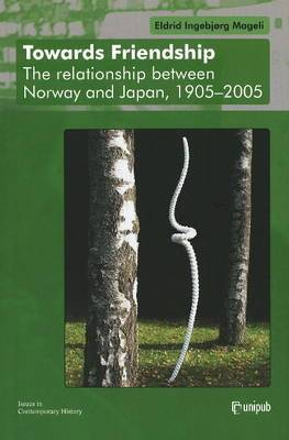 Towards Friendship: The Relationship Between Norway and Japan 1905-2005