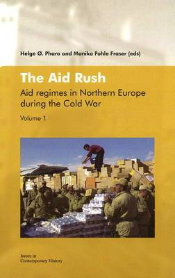 Aid Rush: Aid Regimes in Northern Europe During the Cold War: Volume 1: Aid Regimes in Northern Europe During the Cold War