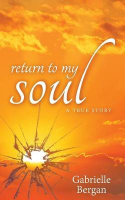 Return to My Soul: My Journey from Darkness Into the Light