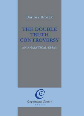 The Double Truth Controversy: An Analytical Essay: 2010