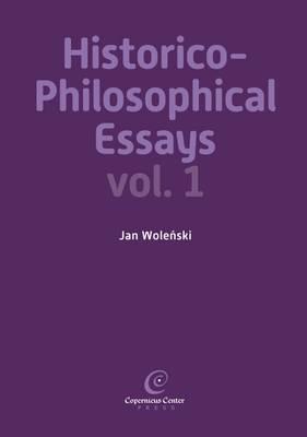 Historico-Philosophical Essays: Volume 1