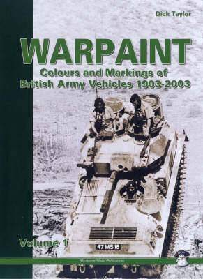Warpaint: Colours and Markings of British Army Vehicles 1903-2003: Volume 1