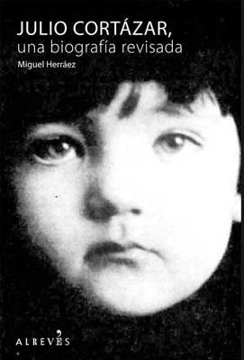 Julio Cortazar: Una Biografia Revisada