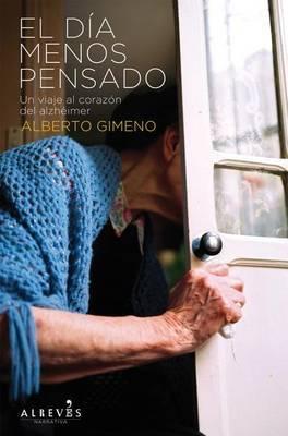 El Dia Menos Pensado: Un Viaje Al Corazon del Alzheimer