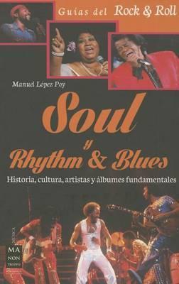 Soul y Rhythm & Blues  : Historia, Cultura, Artistas y Albumes Fundamentales