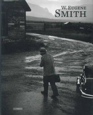 W. Eugene Smith - More Real Than Reality