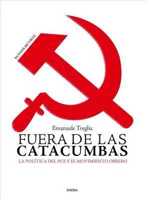 Fuera de Las Catacumbas: La Politica del Pce y El Movimiento Obrero