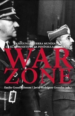 War Zone: La Segunda Guerra Mundial En El Noroeste de La Peninsula Iberica