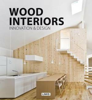 Wood Interiors: Innovation and Design