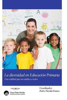 La Diversidad En Educacion Primaria: La Diversidad En Primaria, Una Realidad Que Nos Implica a Todos
