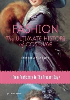 Fashion: The Ultimate History of Costume: From Prehistory to the Present Day