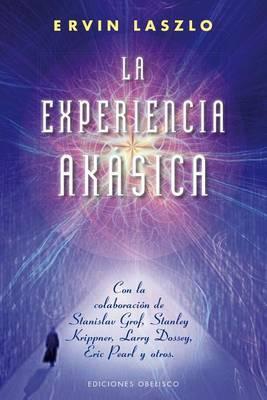 La Experiencia Akasica: La Ciencia y el Campo de Memoria Cosmica
