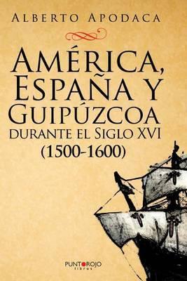 America, Espana y Guipuzcoa Durante El Siglo XVI: Continua La Leyenda Negra?