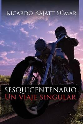Sesquicentenario: Un Viaje Singular