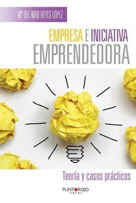 Empresa E Iniciativa Emprendedora. Teoria y Casos Practicos