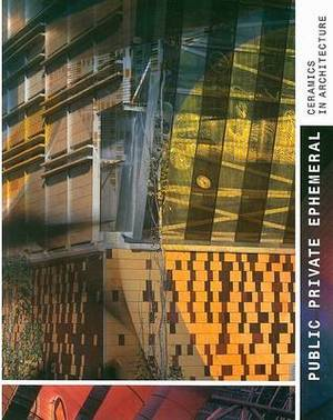 Public Private Ephemeral: Ceramics in Architecture