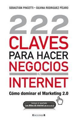 222 Claves Para Hacer Negocios en Internet: Como Dominar el Marketing 2.0