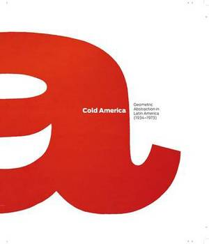 Cold America: Geometric Abstraction in Latin America (1934-1973)