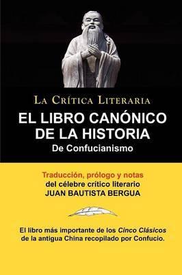 El Libro Canonico de la Historia de Confucianismo. Confucio. Traducido, Prologado y Anotado Por Juan Bautista Bergua.