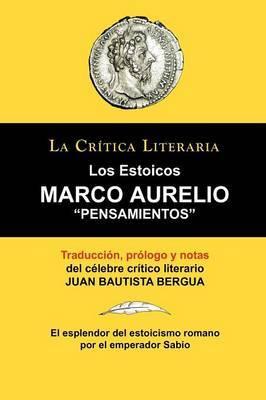 Marco Aurelio: Pensamientos. Los Estoicos. La Critica Literaria. Traducido, Prologado y Anotado Por Juan B. Bergua.