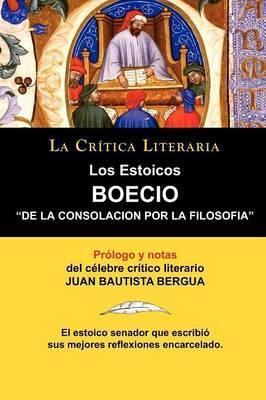 Los Estoicos: Boecio: de la Consolacion Por La Filosofia. La Critica Literaria. Prologado y Anotado Por Juan B. Bergua.