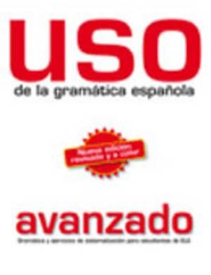 Uso de la gramatica espanola: Nivel avanzado - New edition 2011 (revised and