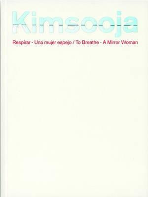 Kimsooja: Respirar - Una Mujer Espejo/To Breathe - A Mirror Woman