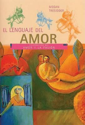 El Lenguaje del Amor: Guia Visual Sobre El Amor y La Pasion
