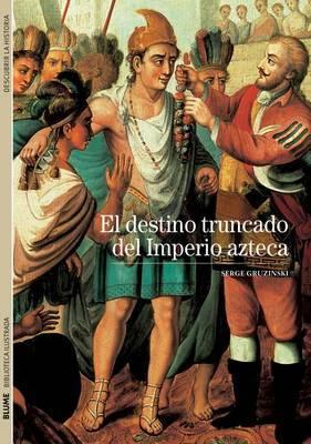 El Destino Truncado del Imperio Azteca