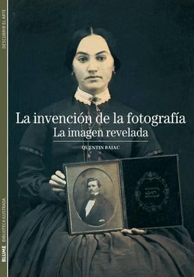 La Invencion de la Fotografia: La Imagen Revelada